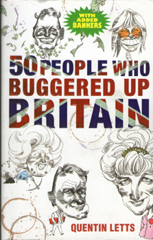 50 People Who Buggered Up Britain by Quentin Letts 2