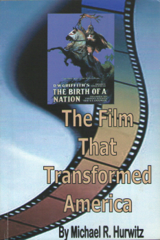 DW Griffith's The Birth of a Nation: The Film that Transformed America by Michael R. Hurwitz 2