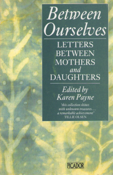 Between Ourselves - Letters Between Mothers and Daughters edited by Karen Payne 2