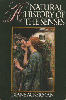 A Natural History of the Senses by Diane Ackerman 4