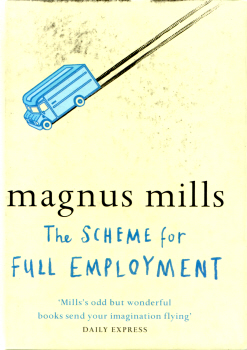 The Scheme for Full Employment by Magnus Mills 1