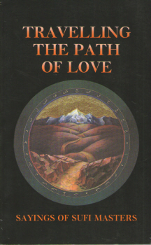 Travelling the Path of Love - Sayings of Sufi Masters - edited by Llewellyn Vaughan-Lee 2