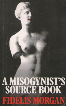 A Misogynist's Source Book by Fidelis Morgan 2