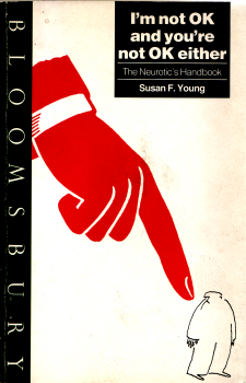 I'm Not OK and You're Not OK Either - The Neurotic's Handbook by Susan F. Young 1